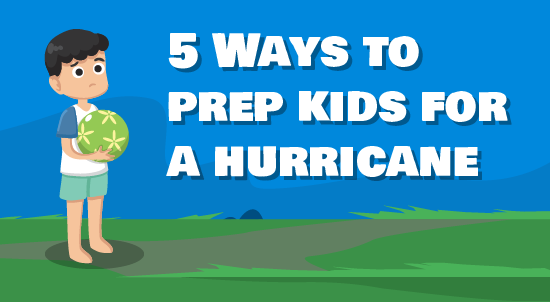 5 Ways to Prep Kids for a Hurricane